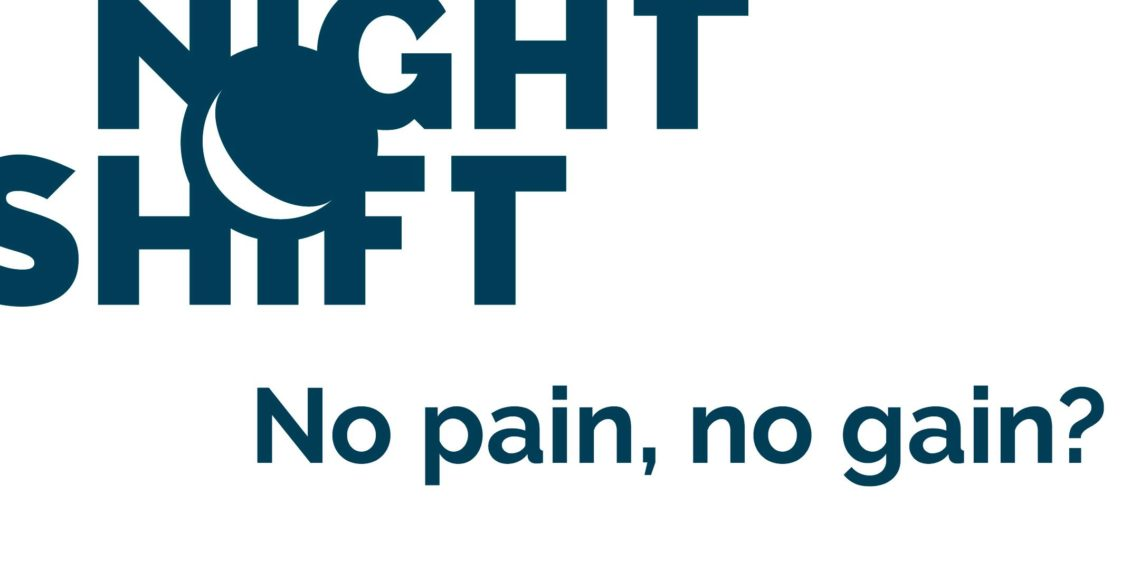 Night Shift #8 - No pain no gain?